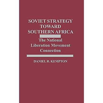 Soviet Strategy Toward Southern Africa The National Liberation Movement Connection by Kempton & Daniel R.