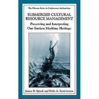 Submerged Cultural Resource Management  Preserving and Interpreting Our Maritime Heritage by Spirek & James D.