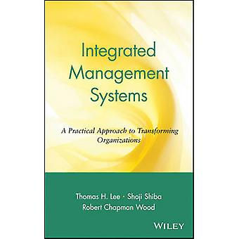 Integrated Management Systems A Practical Approach to Transforming Organizations by Lee & Thomas H.