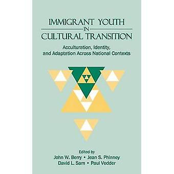 Immigrant Youth in Cultural Transition Acculturation Identity and Adaptation Across National Contexts by Berry & John W.