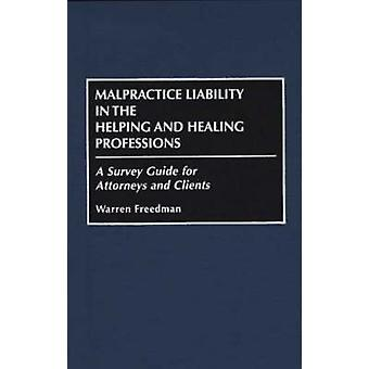 Malpractice Liability in the Helping and Healing Professions A Survey Guide for Attorneys and Clients by Freedman & Warren