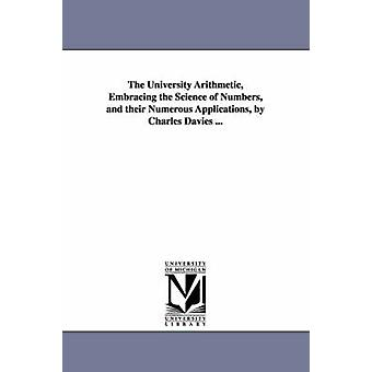 The University Arithmetic Embracing the Science of Numbers and their Numerous Applications by Charles Davies ... by Davies & Charles