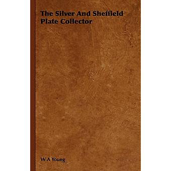 The Silver And Sheffield Plate Collector by Young & W A
