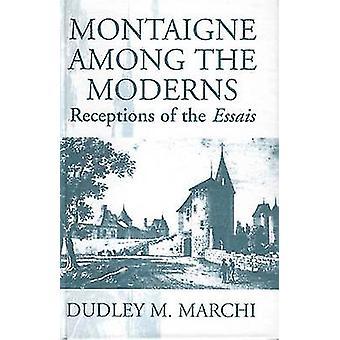 Montaigne unter der Moderns Empfänge der Essays von Marchi & D M