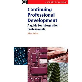Continuing Professional Development A Guide for Information Professionals by Brine & Alan
