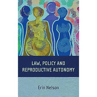 Law Policy and Reproductive Autonomy by Nelson & Erin