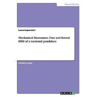 Mechanical Resonance. Free and forced SHM of a torsional pendulum by Imperatori & Laura