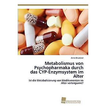 Metabolismus von Psychopharmaka durch das CYPEnzymsystem im Alter av Brckner Anne