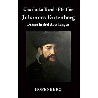 Johannes Gutenberg par Charlotte BirchPfeiffer