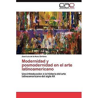 Modernidad y posmodernidad en el arte latinoamericano by de la Nuez Santana Jos Luis