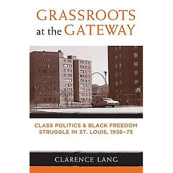 Grassroots at the Gateway - Class Politics and Black Freedom Struggle