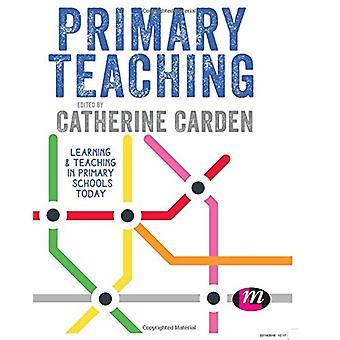 Primary Teaching - Learning and teaching in primary schools today by P