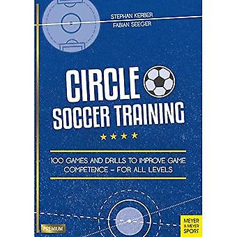 Circle Soccer Training: 100� Games and Drills to Improve Game Competence - For All Levels