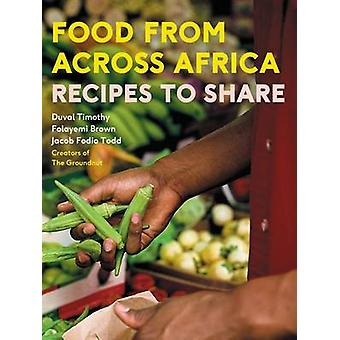Food from Across Africa - Recipes to Share by Duval Timothy - Jacob Fo
