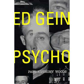 Ed Gein - Psycho (3rd) by Paul Anthony Woods - 9780312130572 Book