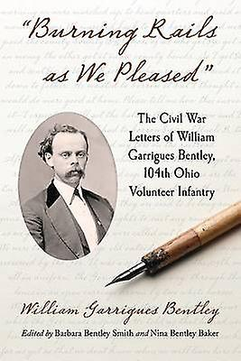 Burning Rails as We Pleased - The Civil War Letters of William Garrigu
