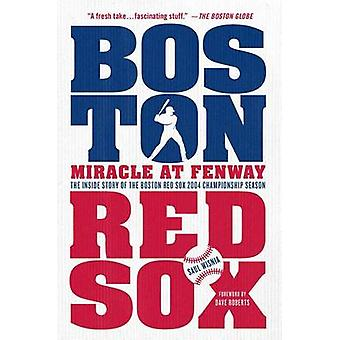 Miracle at Fenway - The Inside Story of the Boston Red Sox 2004 Champi