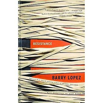 Resistance by Barry Holstun Lopez - 9781400076659 Book