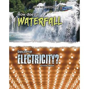 How Does a Waterfall Become Electricity? by Robert Snedden - 97814109