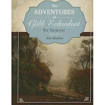 The Adventures of Glibb Redundant - The Shortcut by Ken Blanton - 9781