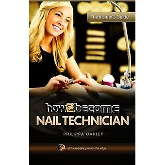 How to Become a Nail Technician by Philippa Oakley - 9781907558450 Bo
