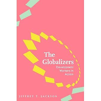 The Globalizers: Development Workers in Action (Johns Hopkins Studies in Globalization)