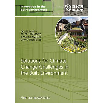 Solutions for Climate Change Challenges in the Built Environment by Colin A Booth & Felix N Hammond & Jessica Lamond & David G Proverbs