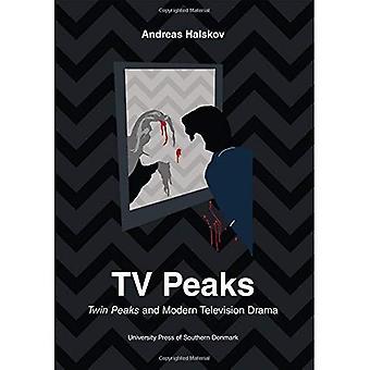 TV Peaks: Twin Peaks & Modern Television Drama (University of Southern Denmark Studies in Art History)