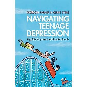 Navigating Teenage Depression by Gordon Parker & Kerrie Eyers