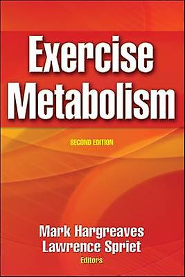 Exercise Metabolism  2nd Edition by Mark Hargreaves & Lawrence Spriet
