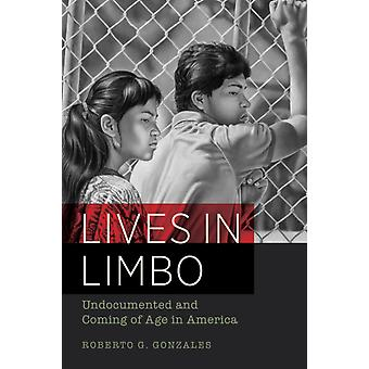 Lives in Limbo: Undocumented and Coming of Age in America (Paperback) by Gonzales Roberto G.