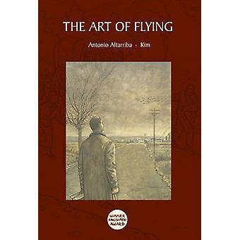 The Art of Flying by Antonio Altaribba -  -Kim - - Adrian West - 978022