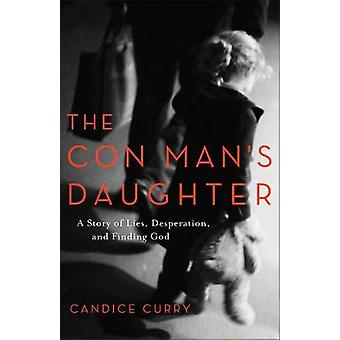The Con Man's Daughter - A Story of Lies - Desperation - and Finding G