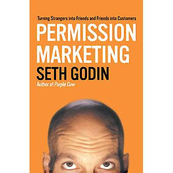 Permission Marketing - Turning Strangers into Friends and Friends into