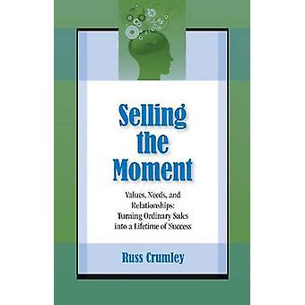 Selling the Moment - Values - Needs and Relationships - Turning Ordina