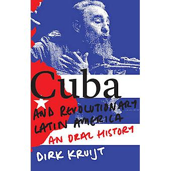 Cuba and Revolutionary Latin America - An Oral History by Dirk Kruijt