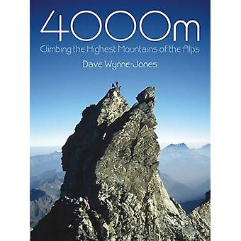 4000m - Climbing the Highest Mountains of the Alps by Dave Wynne-Jones