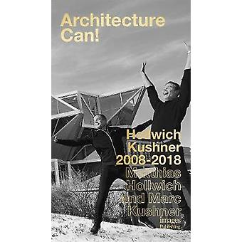 Architecture Can! - Hollwich Kushner 2008-2018 by Architecture Can! - H