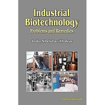 Industrial Biotechnology - Problems and Remedies by Indu Shekhar Thaku