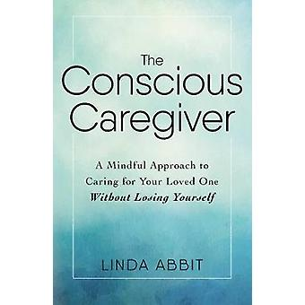 Medvetna vårdaren - en medveten strategi att ta hand om din älskade