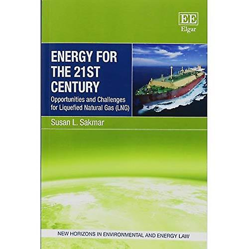 Energy for the 21st Century  Opportunicravates and Challenges for Liquefied Natural Gas (LNG) (nouveau Horizons in EnvironHommestal...