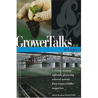 GROWERTALKS ON PLUGS 3: A Handy Desktop Reference Featuring Selected Articles from