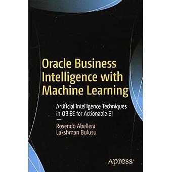 Oracle Business Intelligence mit Machine Learning: Methoden der künstlichen Intelligenz in Obiee für umsetzbare Bi