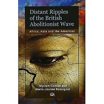 Distant Ripples Of The British Abolitionist Wave: Africa, Asia and the Americas