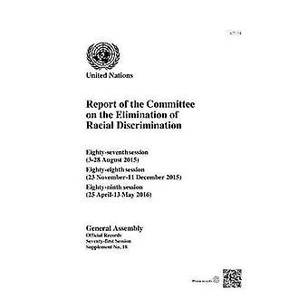 Verslag van de Commissie over de uitbanning van rassendiscriminatie: tachtig-zevende (3-28 augustus 2015), tachtig-achtste (23 November-11 December 2015) en tachtig-negende sessies (25 April-13 kan 2016) (officiële records)