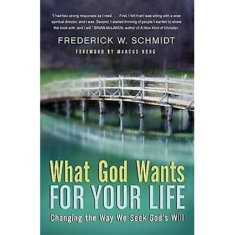 What God Wants for Your Life Changing the Way We Seek Gods Will by Schmidt & Frederick W. & Jr.