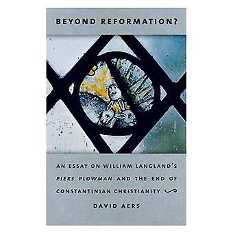 Beyond Reformation An Essay on William Langlands Piers Plowman and the End of Constantinian Christianity by Aers & David