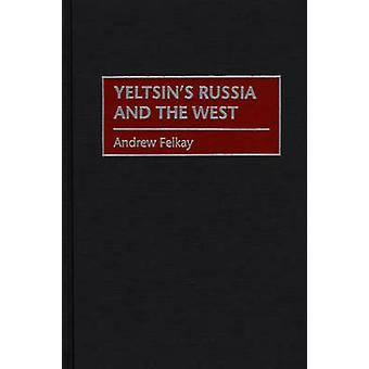 Yeltsins Russia and the West by Felkay & Andrew