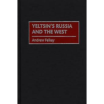 Yeltsins Rusland en het westen door Felkay & Andrew