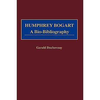 Humphrey Bogart A Biobibliografie von Duchovnay & Gerald